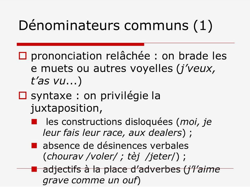 Dénominateurs communs (1) prononciation relâchée : on brade les e muets ou autres voyelles (jveux, tas vu...) syntaxe : on privilégie la juxtaposition
