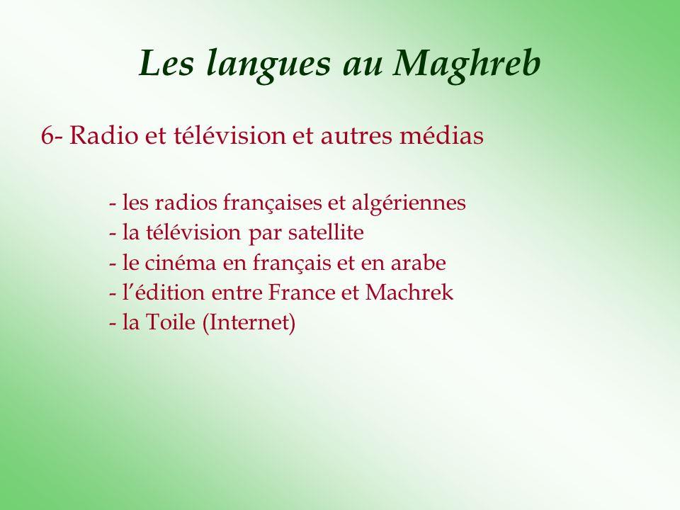 Les langues au Maghreb 6- Radio et télévision et autres médias - les radios françaises et algériennes - la télévision par satellite - le cinéma en fra