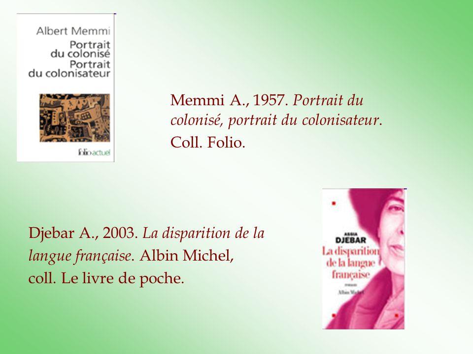 Memmi A., 1957. Portrait du colonisé, portrait du colonisateur. Coll. Folio. Djebar A., 2003. La disparition de la langue française. Albin Michel, col