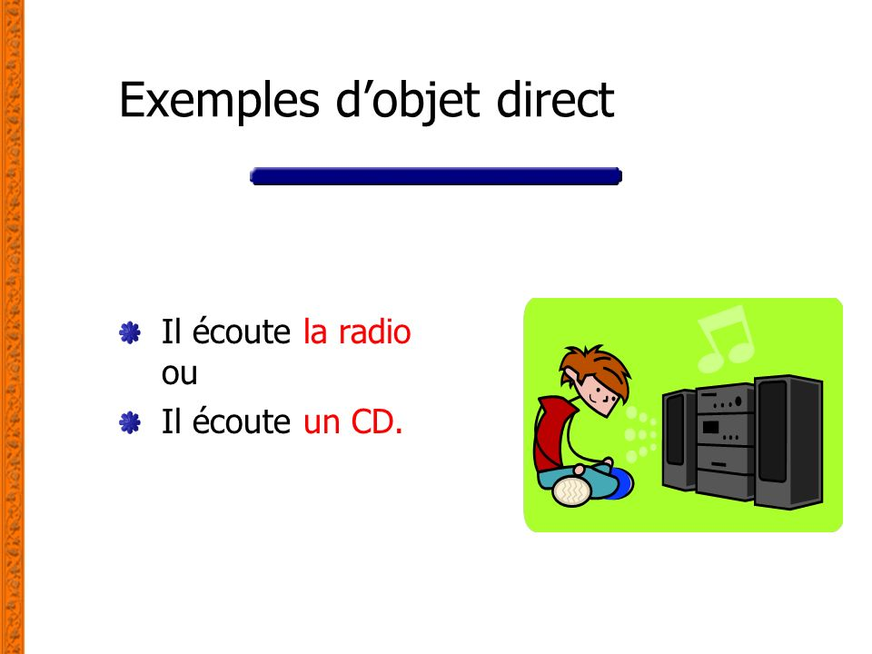 Exemples dobjet direct Il écoute la radio ou Il écoute un CD.