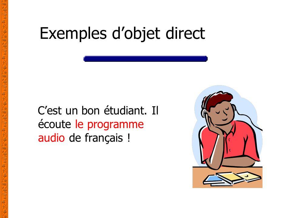 Exemples dobjet direct Cest un bon étudiant. Il écoute le programme audio de français !