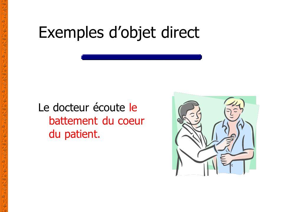 Exemples dobjet direct Le docteur écoute le battement du coeur du patient.