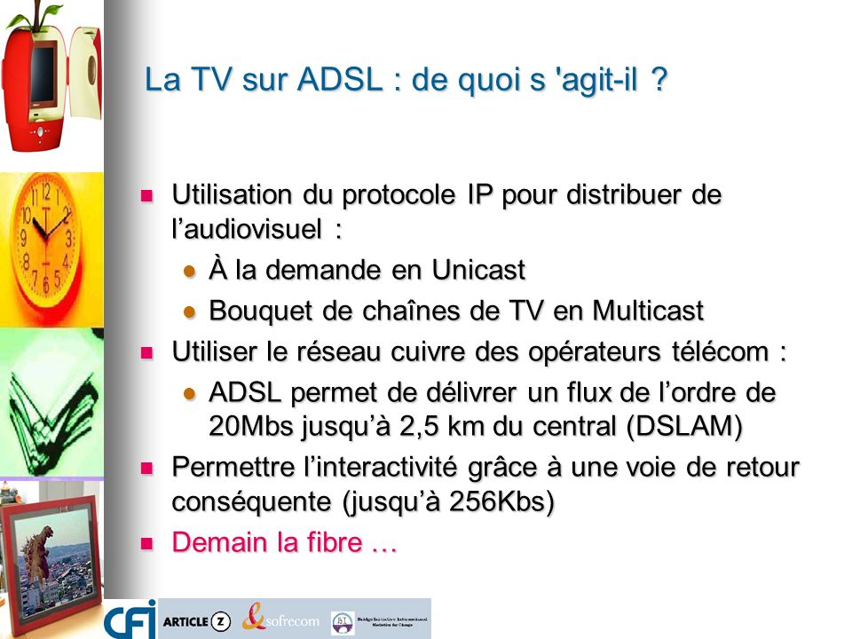 La TV sur ADSL : de quoi s 'agit-il ? Utilisation du protocole IP pour distribuer de laudiovisuel : Utilisation du protocole IP pour distribuer de lau