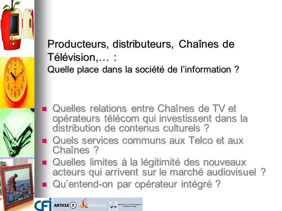 Producteurs, distributeurs, Chaînes de Télévision,… : Quelle place dans la société de linformation ? Quelles relations entre Chaînes de TV et opérateu