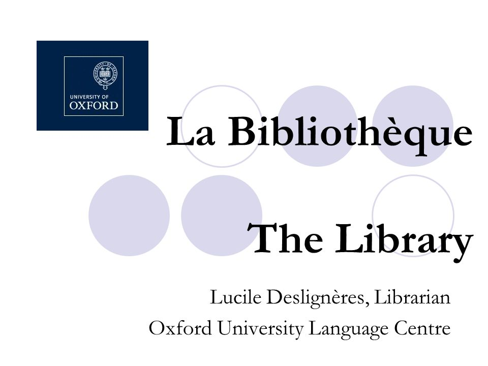 La Bibliothèque The Library Lucile Deslignères, Librarian Oxford University Language Centre