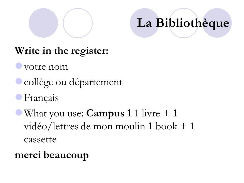 La Bibliothèque Write in the register: votre nom collège ou département Français What you use: Campus 1 1 livre + 1 vidéo/lettres de mon moulin 1 book + 1 cassette merci beaucoup