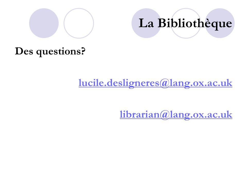 La Bibliothèque Des questions lucile.desligneres@lang.ox.ac.uk librarian@lang.ox.ac.uk