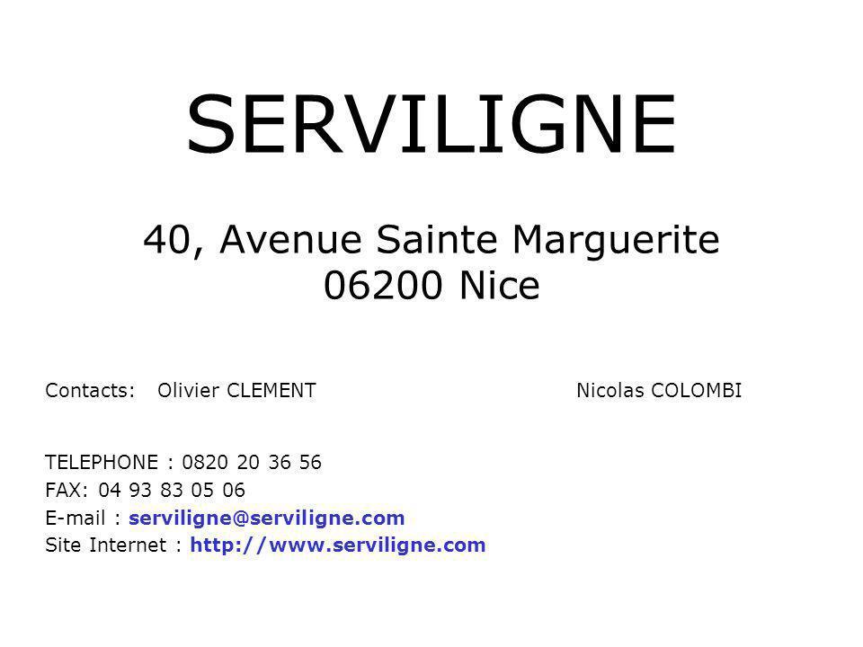 SERVILIGNE 40, Avenue Sainte Marguerite 06200 Nice TELEPHONE : 0820 20 36 56 FAX: 04 93 83 05 06 E-mail : serviligne@serviligne.com Site Internet : http://www.serviligne.com Contacts: Olivier CLEMENT Nicolas COLOMBI