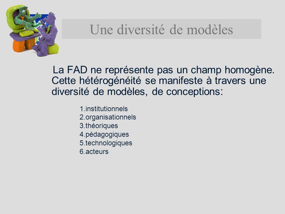 La FAD ne représente pas un champ homogène. Cette hétérogénéité se manifeste à travers une diversité de modèles, de conceptions : 1. 1.institutionnels