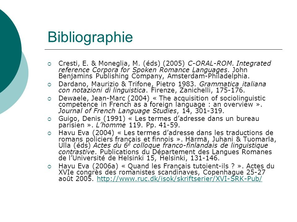 Bibliographie Cresti, E. & Moneglia, M. (éds) (2005) C-ORAL-ROM. Integrated reference Corpora for Spoken Romance Languages. John Benjamins Publishing