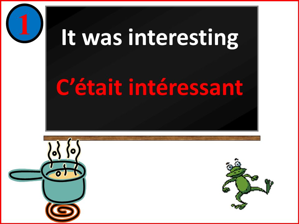 Cétait… Find the English meanings, write them both in your book.