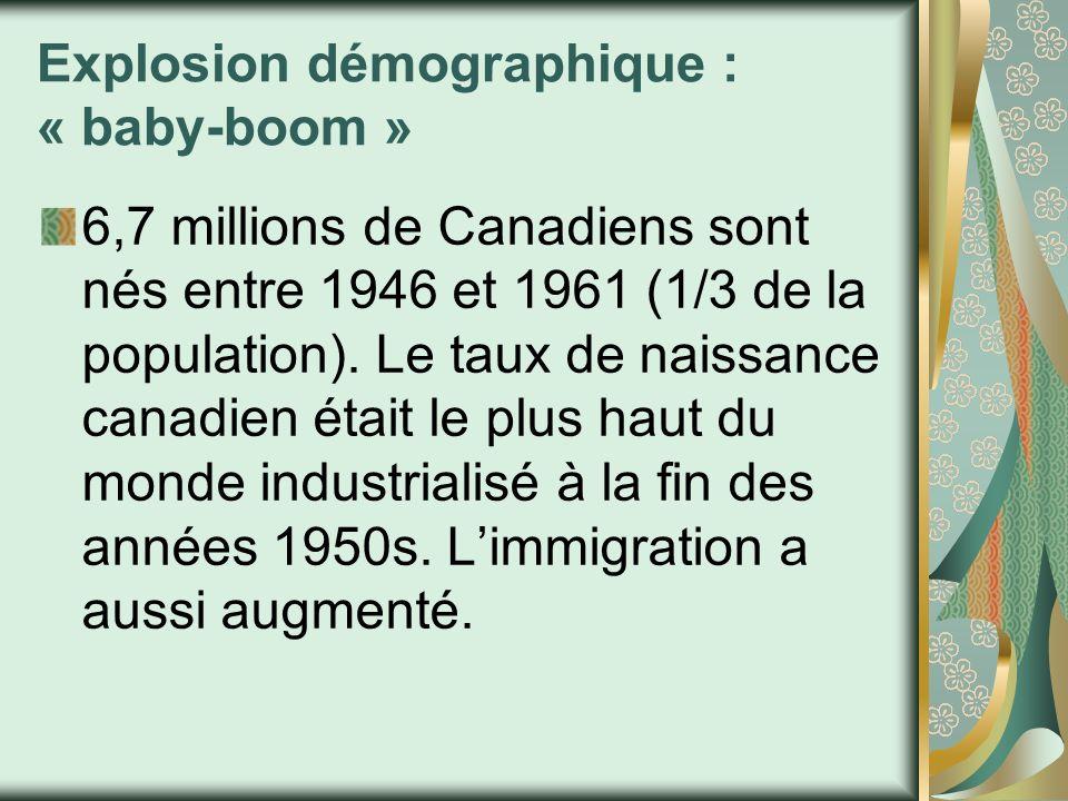 Explosion démographique : « baby-boom » 6,7 millions de Canadiens sont nés entre 1946 et 1961 (1/3 de la population). Le taux de naissance canadien ét