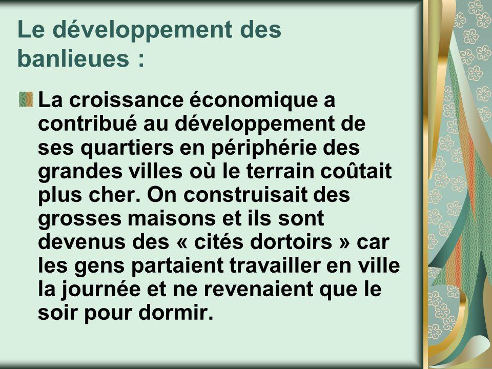 Le développement des banlieues : La croissance économique a contribué au développement de ses quartiers en périphérie des grandes villes où le terrain