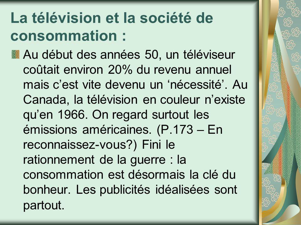 La télévision et la société de consommation : Au début des années 50, un téléviseur coûtait environ 20% du revenu annuel mais cest vite devenu un néce