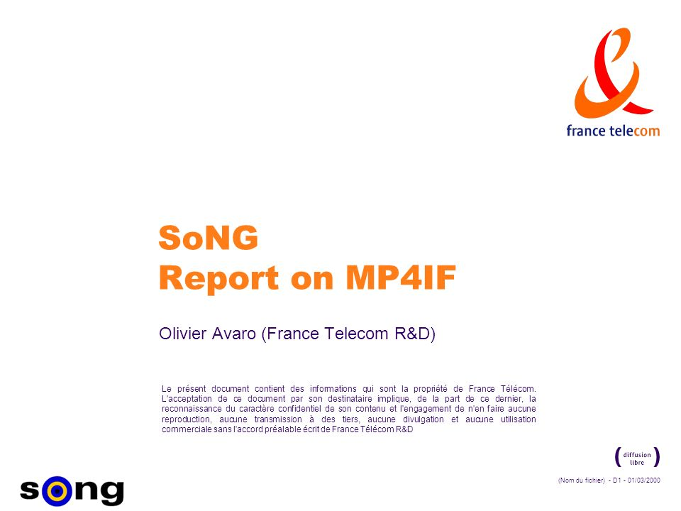 La communication de ce document est soumise à autorisation de France Télécom R&D (Nom du fichier) - D2 - 01/03/2000 Overview è Status ‡ MPEG-4 Industry Forum will be established as a not-for-profit organisation.