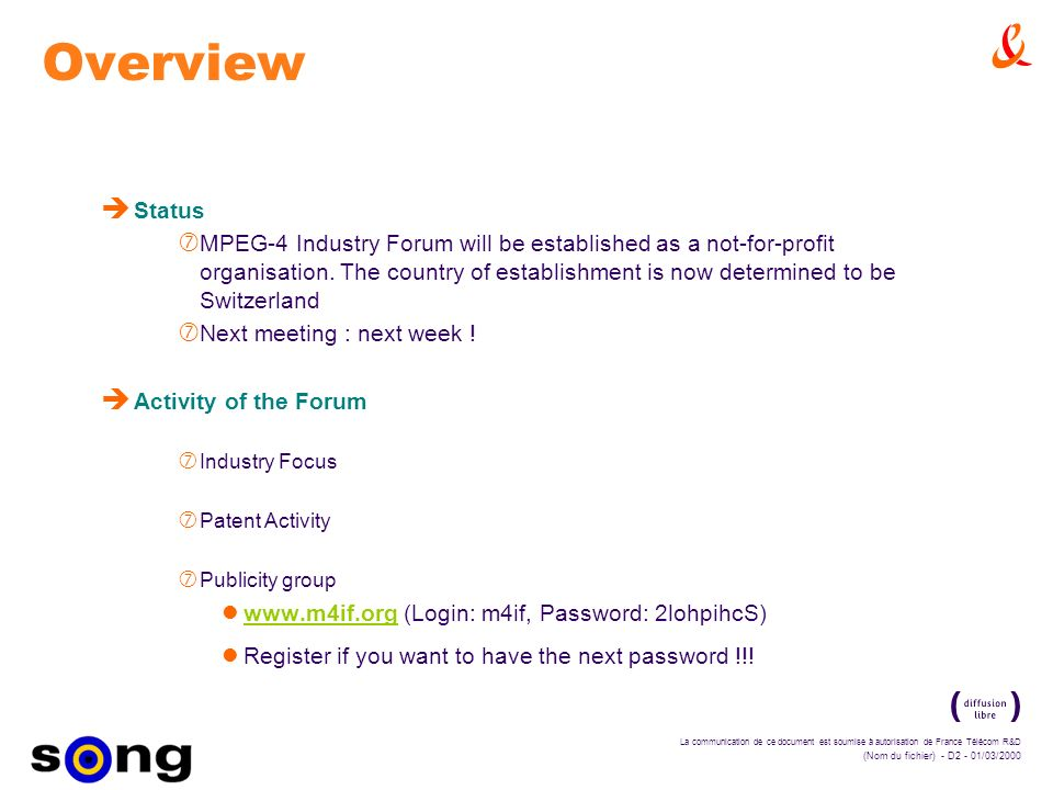 La communication de ce document est soumise à autorisation de France Télécom R&D (Nom du fichier) - D2 - 01/03/2000 Overview è Status ‡ MPEG-4 Industr
