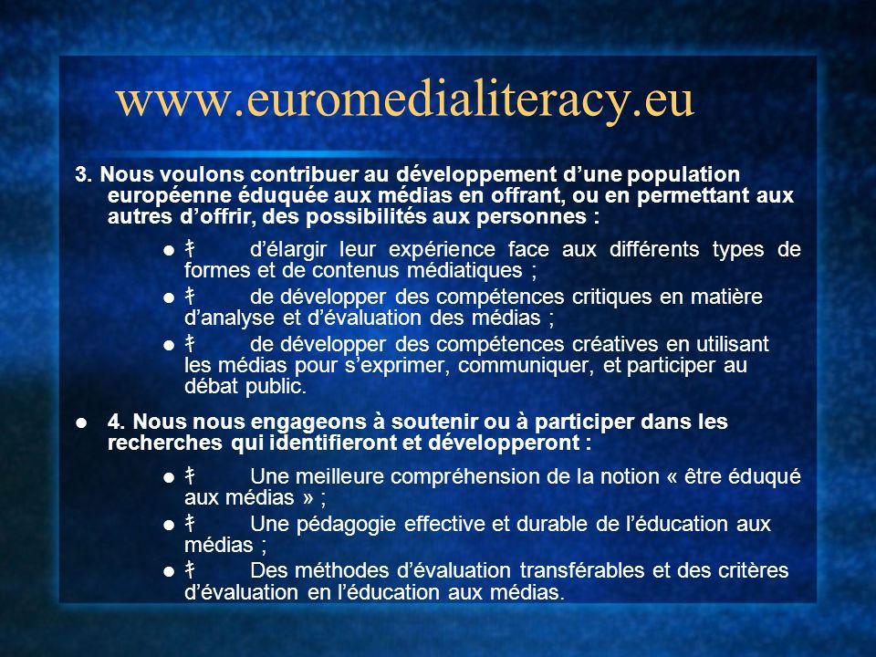 www.euromedialiteracy.eu 3. Nous voulons contribuer au développement dune population européenne éduquée aux médias en offrant, ou en permettant aux au