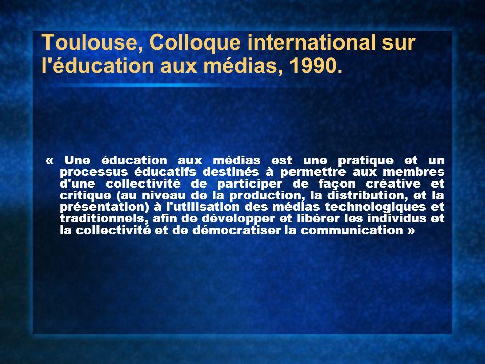Toulouse, Colloque international sur l'éducation aux médias, 1990. « Une éducation aux médias est une pratique et un processus éducatifs destinés à pe