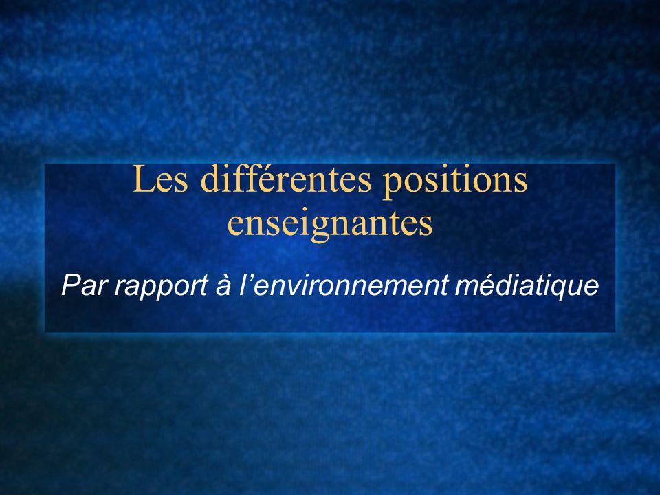 Les différentes positions enseignantes Par rapport à lenvironnement médiatique