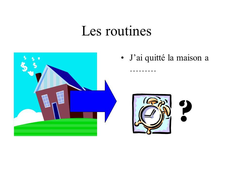 Les routines Je retourneria a la maison a ……… ?