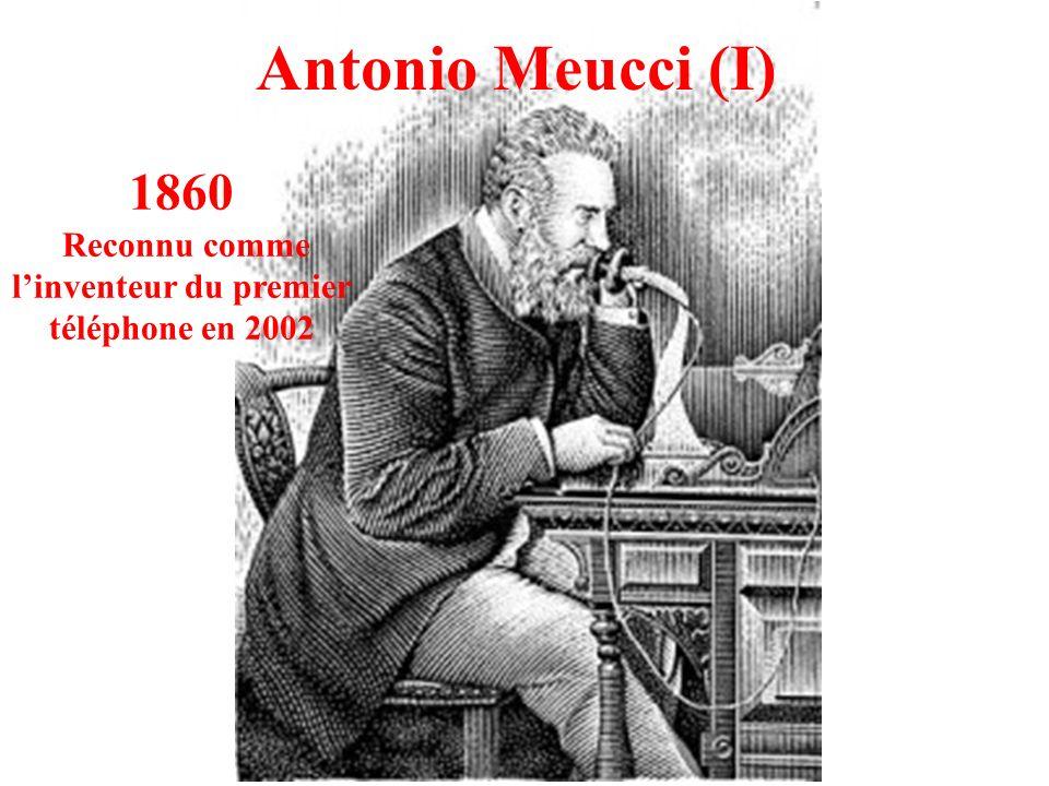 Antonio Meucci (I) 1860 Reconnu comme linventeur du premier téléphone en 2002