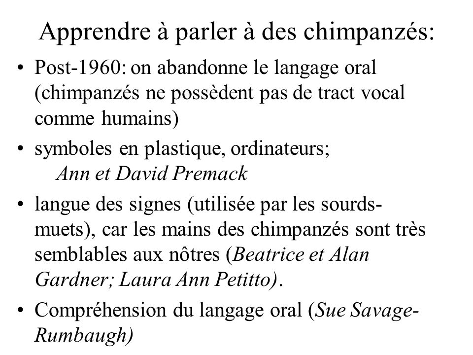 Apprendre à parler à des chimpanzés: Post-1960: on abandonne le langage oral (chimpanzés ne possèdent pas de tract vocal comme humains) symboles en pl
