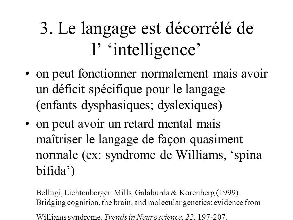 3. Le langage est décorrélé de l intelligence on peut fonctionner normalement mais avoir un déficit spécifique pour le langage (enfants dysphasiques;