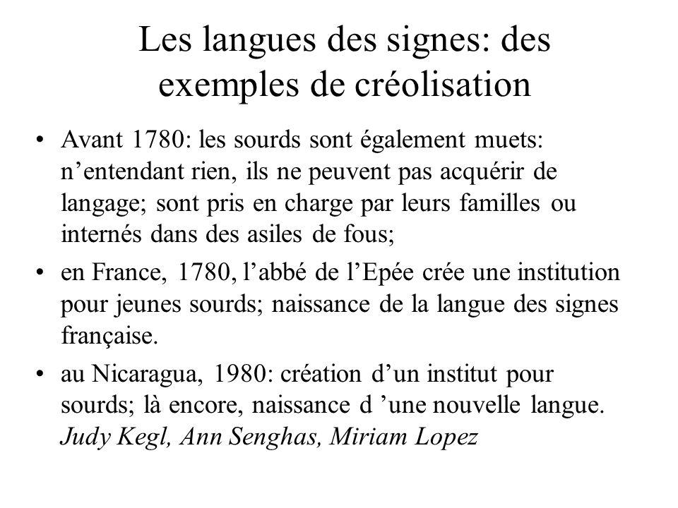 Les langues des signes: des exemples de créolisation Avant 1780: les sourds sont également muets: nentendant rien, ils ne peuvent pas acquérir de lang