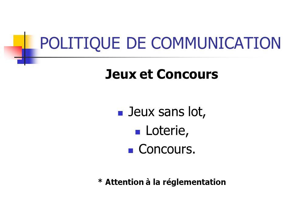 POLITIQUE DE COMMUNICATION Jeux et Concours Jeux sans lot, Loterie, Concours. * Attention à la réglementation