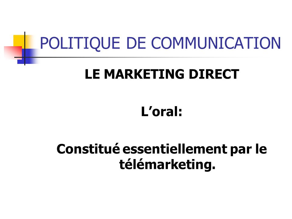 POLITIQUE DE COMMUNICATION LE MARKETING DIRECT Loral: Constitué essentiellement par le télémarketing.