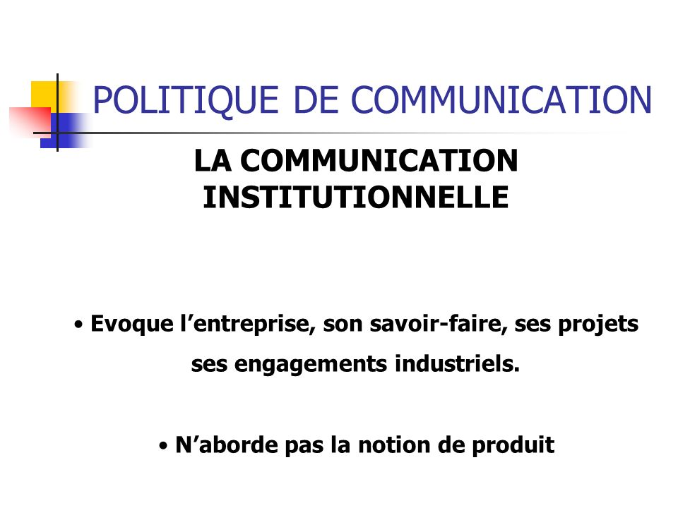 POLITIQUE DE COMMUNICATION LA COMMUNICATION INSTITUTIONNELLE Evoque lentreprise, son savoir-faire, ses projets ses engagements industriels. Naborde pa