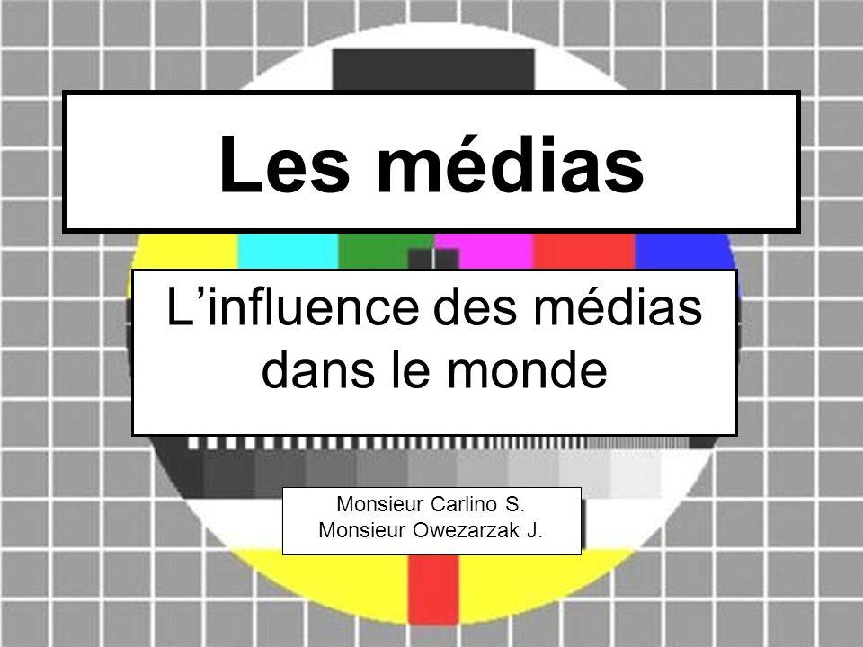 Les médias Linfluence des médias dans le monde Monsieur Carlino S. Monsieur Owezarzak J.