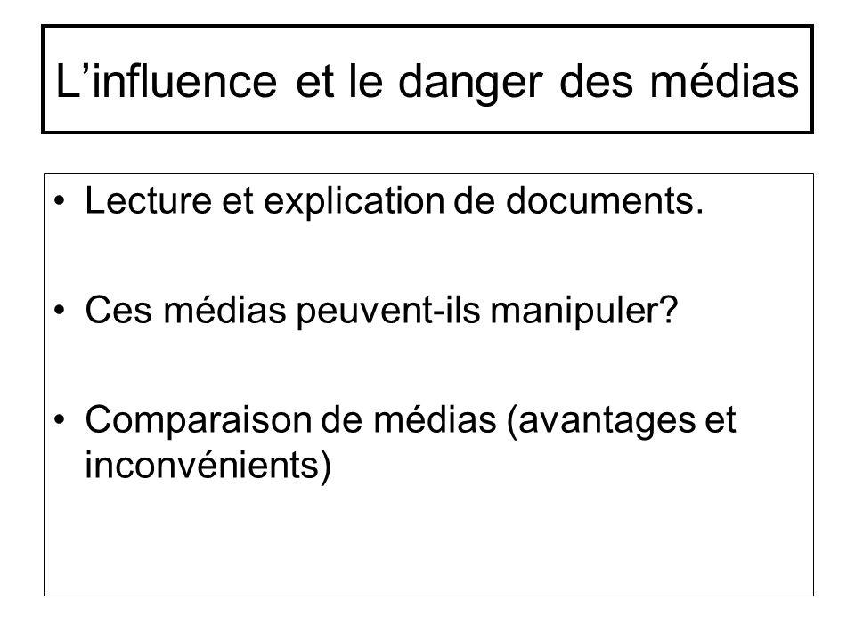 Linfluence et le danger des médias Lecture et explication de documents. Ces médias peuvent-ils manipuler? Comparaison de médias (avantages et inconvén