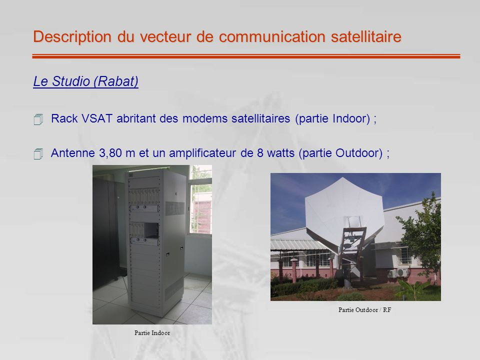 Description du vecteur de communication satellitaire Le Studio (Rabat) Rack VSAT abritant des modems satellitaires (partie Indoor) ; Antenne 3,80 m et