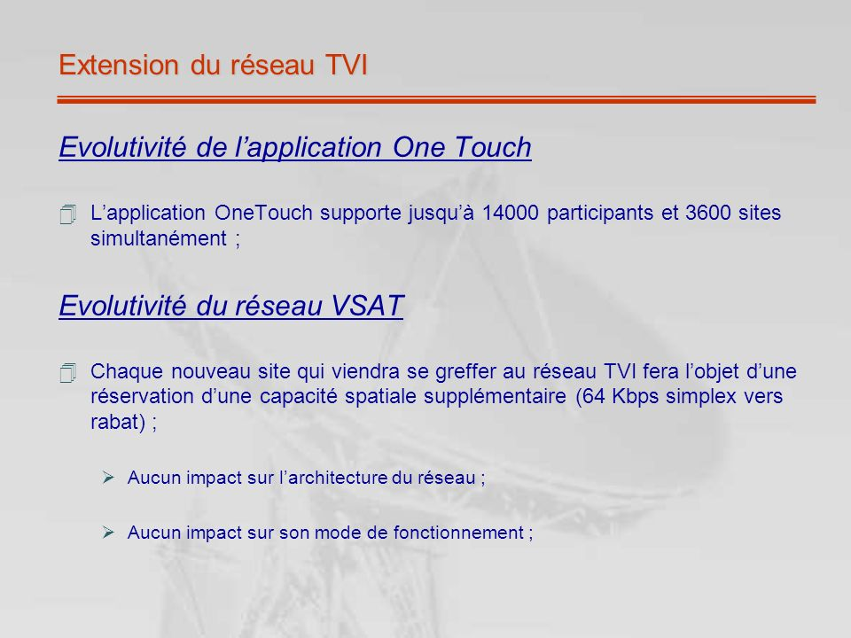 Extension du réseau TVI Evolutivité de lapplication One Touch Lapplication OneTouch supporte jusquà 14000 participants et 3600 sites simultanément ; E