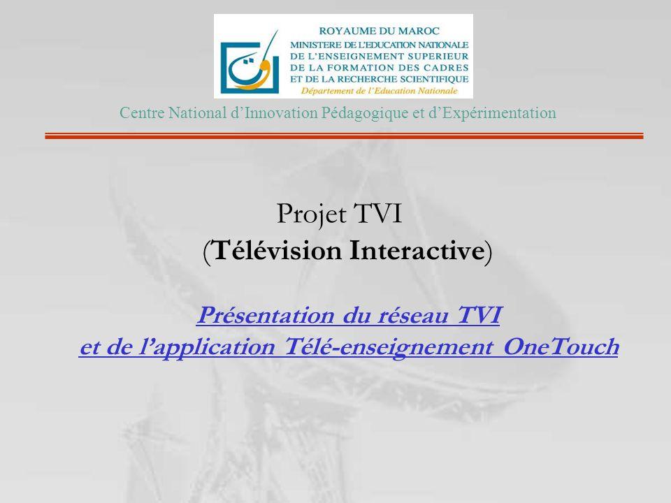 Projet TVI (Télévision Interactive) Présentation du réseau TVI et de lapplication Télé-enseignement OneTouch Centre National dInnovation Pédagogique e