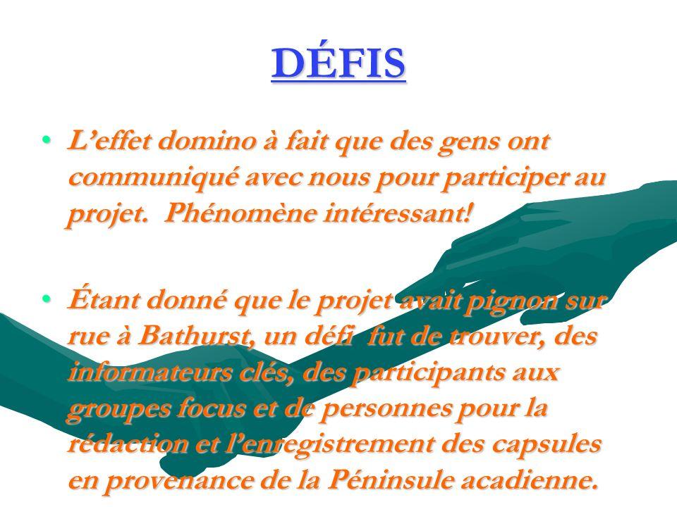 DÉFIS Leffet domino à fait que des gens ont communiqué avec nous pour participer au projet.
