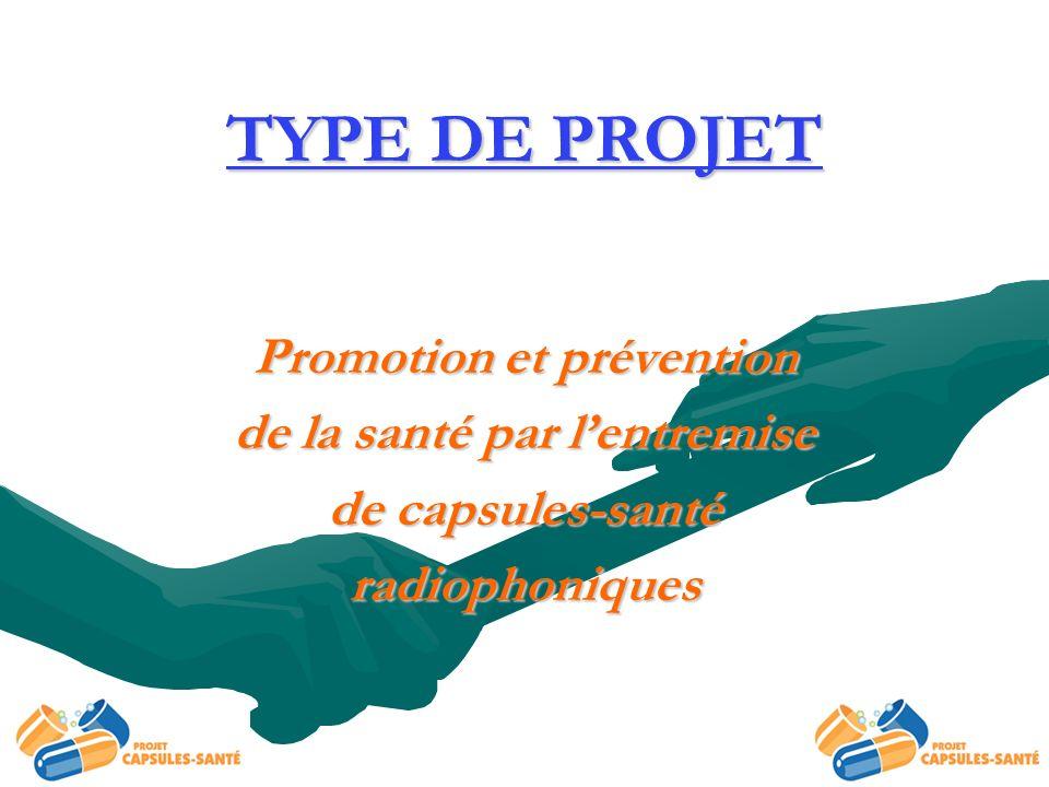 TYPE DE PROJET Promotion et prévention de la santé par lentremise de capsules-santé radiophoniques