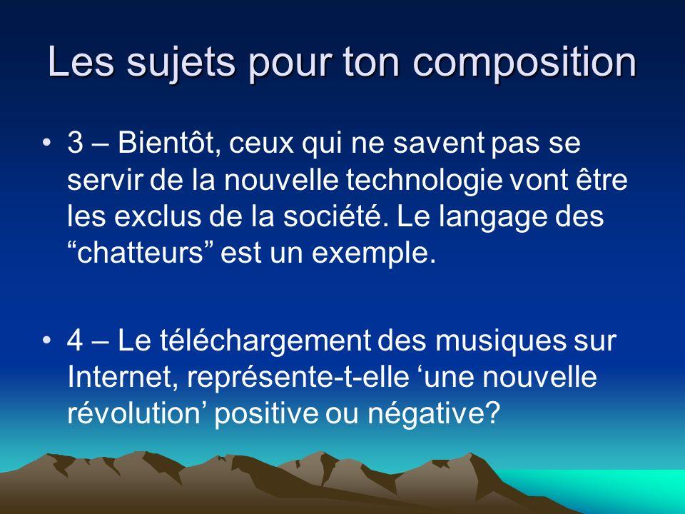 Les sujets pour ton composition 3 – Bientôt, ceux qui ne savent pas se servir de la nouvelle technologie vont être les exclus de la société. Le langag