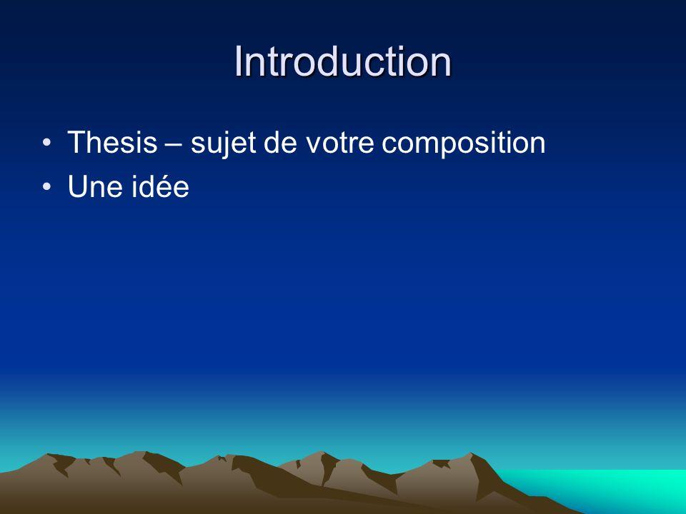 Introduction Thesis – sujet de votre composition Une idée
