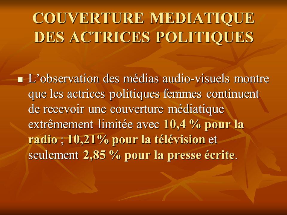 COUVERTURE MEDIATIQUE DES ACTRICES POLITIQUES Lobservation des médias audio-visuels montre que les actrices politiques femmes continuent de recevoir u