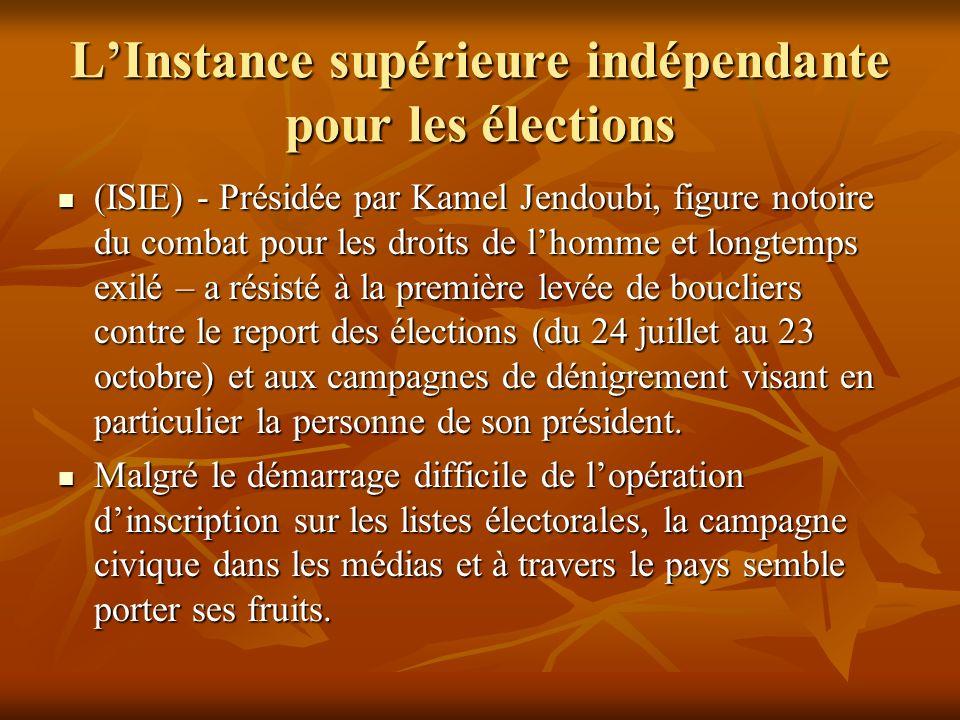 LInstance supérieure indépendante pour les élections (ISIE) - Présidée par Kamel Jendoubi, figure notoire du combat pour les droits de lhomme et longt