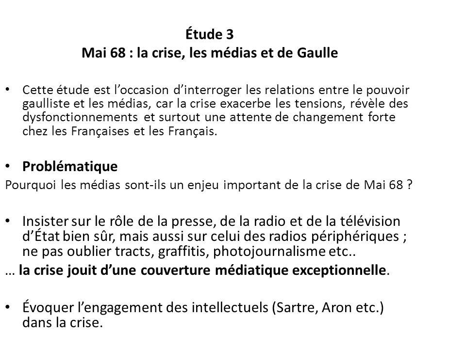 Étude 3 Mai 68 : la crise, les médias et de Gaulle Cette étude est loccasion dinterroger les relations entre le pouvoir gaulliste et les médias, car l