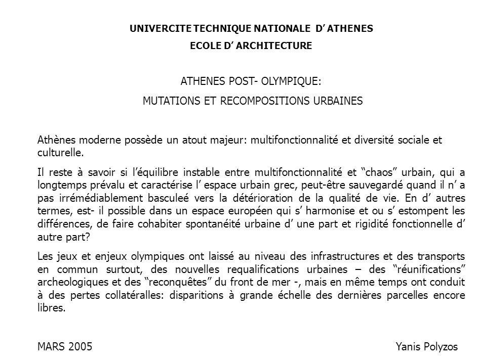 UNIVERCITE TECHNIQUE NATIONALE D ATHENES ECOLE D ARCHITECTURE ATHENES POST- OLYMPIQUE: MUTATIONS ET RECOMPOSITIONS URBAINES Athènes moderne possède un atout majeur: multifonctionnalité et diversité sociale et culturelle.