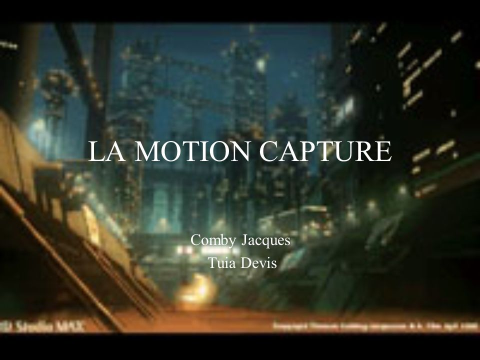 LA MOTION CAPTURE Comby Jacques Tuia Devis