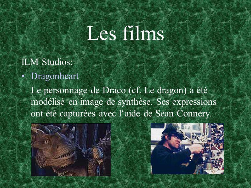 Les films ILM Studios: Dragonheart Le personnage de Draco (cf. Le dragon) a été modélisé en image de synthèse. Ses expressions ont été capturées avec