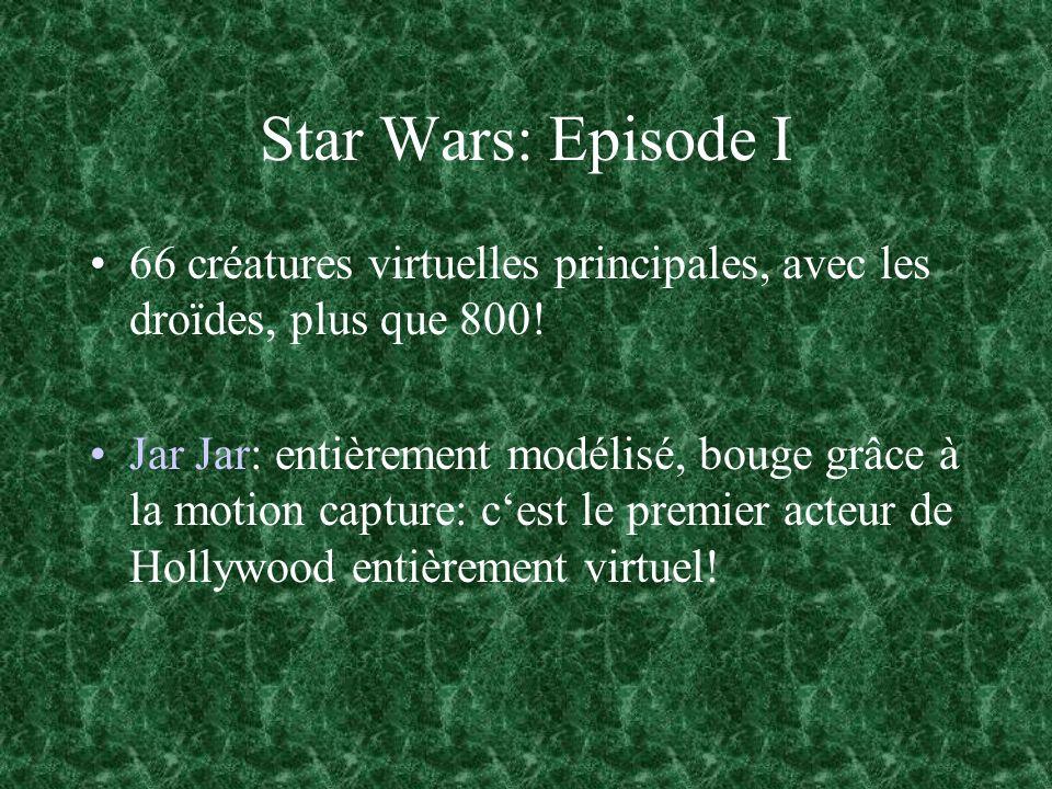Star Wars: Episode I 66 créatures virtuelles principales, avec les droïdes, plus que 800! Jar Jar: entièrement modélisé, bouge grâce à la motion captu