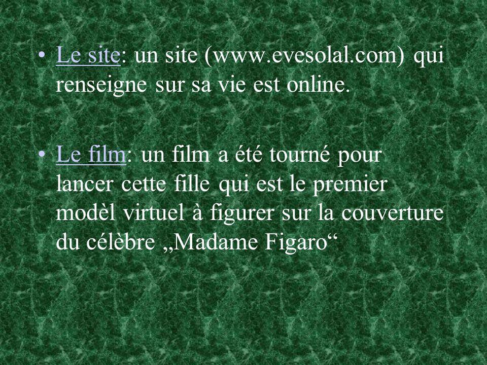 Le site: un site (www.evesolal.com) qui renseigne sur sa vie est online.Le site Le film: un film a été tourné pour lancer cette fille qui est le premi