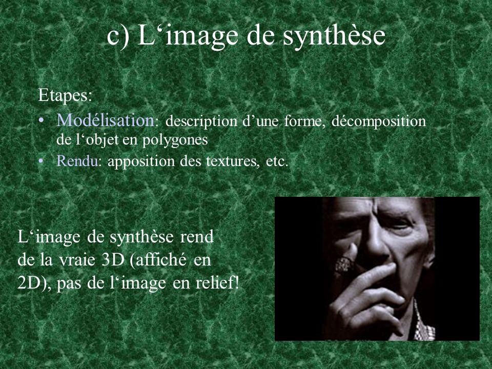 c) Limage de synthèse Etapes: Modélisation : description dune forme, décomposition de lobjet en polygones Rendu: apposition des textures, etc. Limage