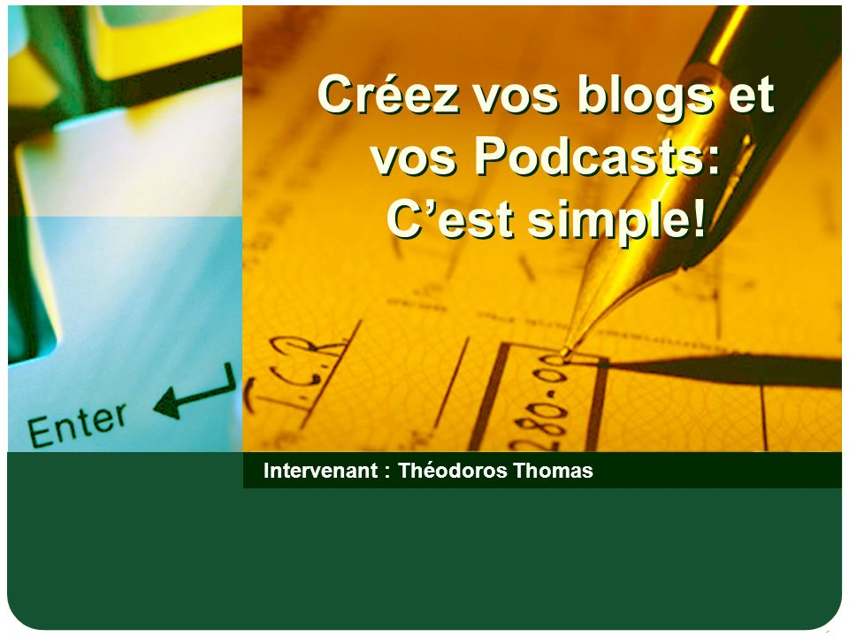 Créez vos blogs et vos Podcasts: Cest simple! Intervenant : Théodoros Thomas